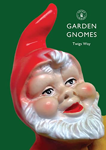 Garden Gnomes: A History (Shire Library) By Twigs Way