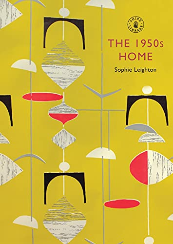 The 1950s Home (Shire Library) By Sophie Leighton