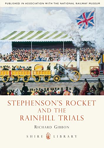 Stephensons' Rocket and the Rainhill Trials By Richard Gibbon