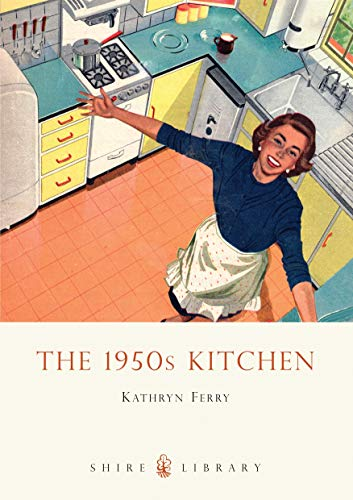 The 1950s Kitchen (Shire Library) By Kathryn Ferry