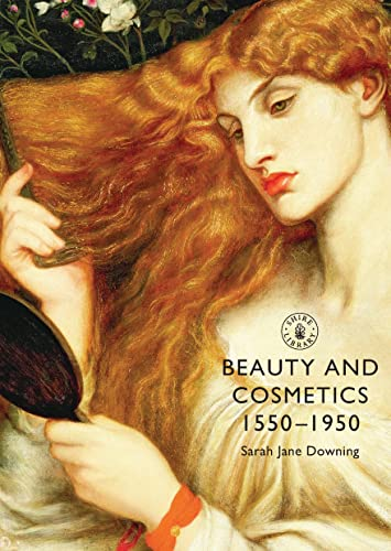 Beauty and Cosmetics 1550 to 1950 (Shire Library) By Sarah-Jane Downing