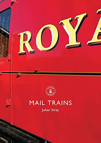 Mail Trains (Shire Library) By Julian Stray