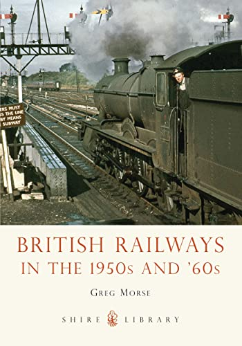 British Railways in the 1950s and '60s By Greg Morse