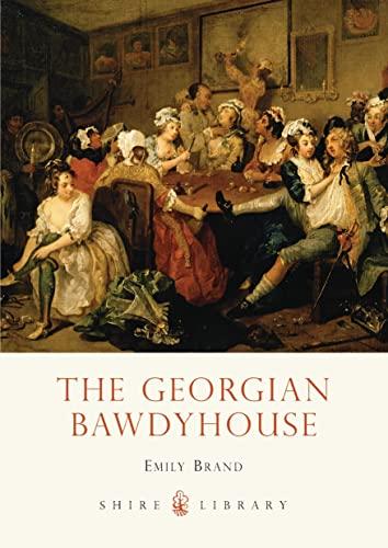 The Georgian Bawdyhouse By Emily Brand