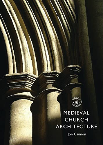 Medieval Church Architecture (Shire Library) By Jon Cannon