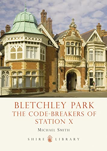 Bletchley Park: The Code-breakers of Station X by Michael Smith