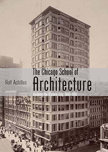 The Chicago School of Architecture By Rolf Achilles