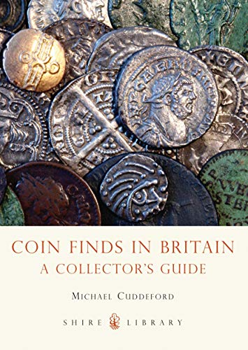 Coin Finds in Britain: A Collector's Guide (Shire Library) By Michael Cuddeford