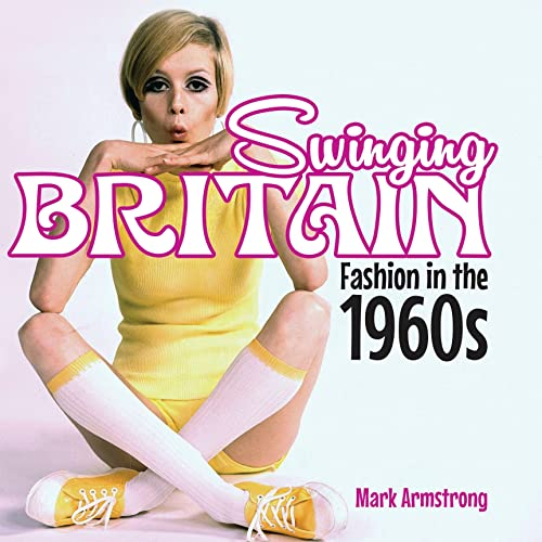 Swinging Britain: Fashion in the 1960s (Shire Library) By Mark Armstrong