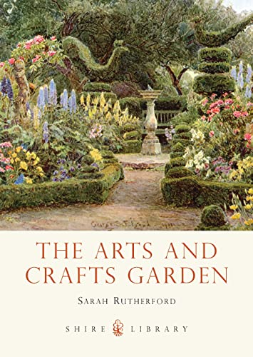 The Arts and Crafts Garden (Shire Library) By Sarah Rutherford