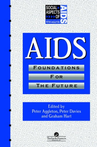 AIDS: Foundations For The Future By Peter Aggleton