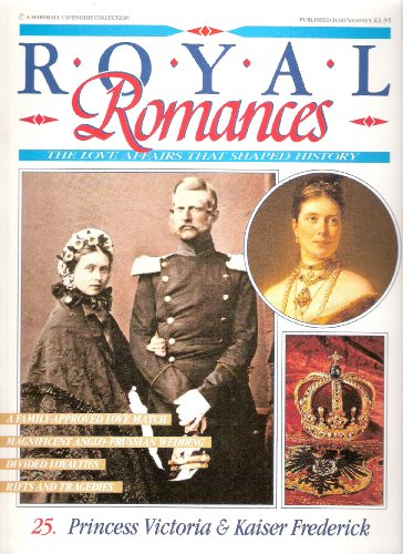 Royal Romances. Princess Victoria and Kaiser Frederick. 25. The Love Affair That Shaped History By Marshall Cavendish
