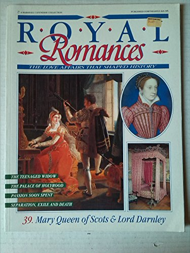 Royal Romances: The Love Affairs That Shaped History, No. 39: Mary Queen Of Scots & Lord Darnley (Royal Romances) By Marshall Cavendish Collection