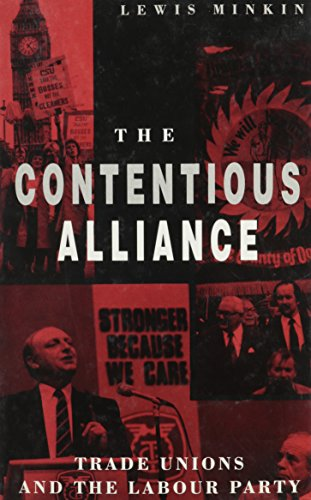 The Contentious Alliance: Trade Unions and the Labour Party By Lewis Minkin