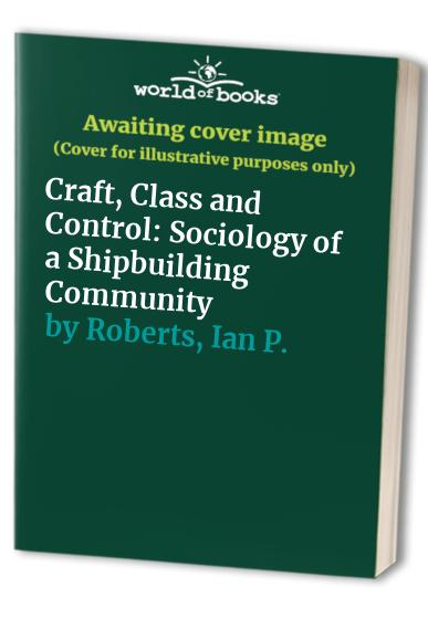 Craft, Class and Control By Ian P. Roberts
