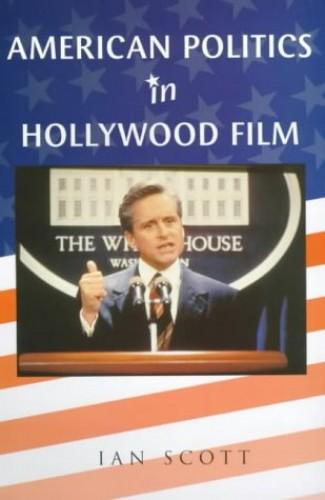 American Politics in Hollywood Film By Ian Scott