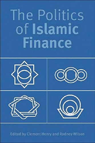 The Politics of Islamic Finance By Edited by Clement M. Henry