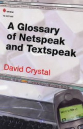 A Glossary of Netspeak and Textspeak By David Crystal