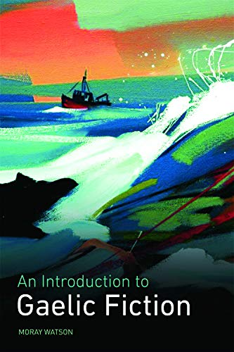 An Introduction to Gaelic Fiction By Moray Watson