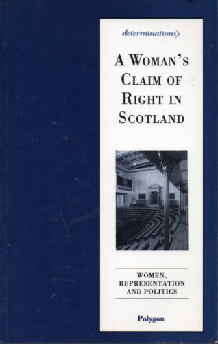 A Woman's Claim of Right in Scotland: Women, Representation and Politics
