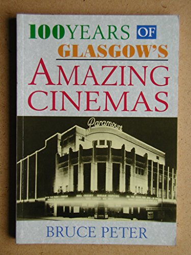 One Hundred Years of Glasgow's Amazing Cinemas By Bruce Peter