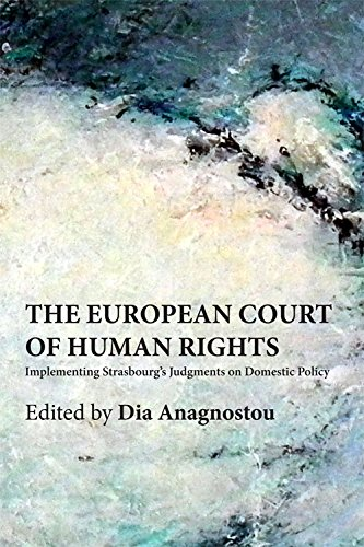 The European Court of Human Rights: Implementing Strasbourg's Judgments on Domestic Policy by Dia Anagnostou