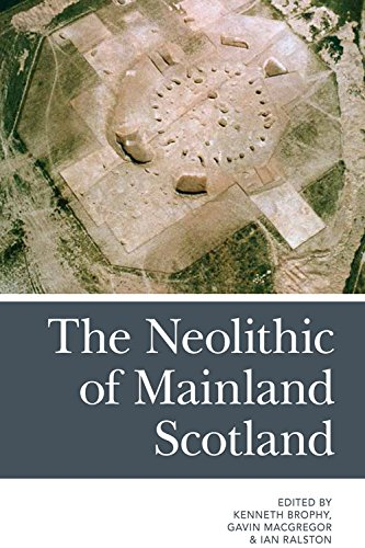The Neolithic of Mainland Scotland By Edited by Kenneth Brophy