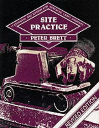 Carpentry and Joinery for Advanced Craft Students: Site Practice By Peter Brett
