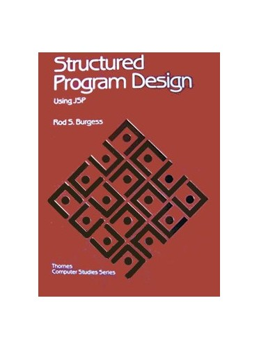 Structured Programme Design Using Jackson Structured Programming By Rod S. Burgess