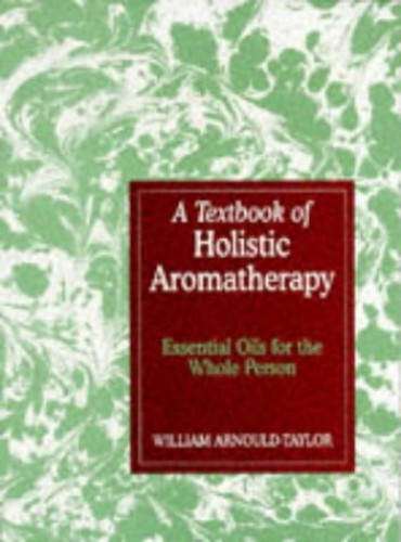 A Textbook of Holistic Aromatherapy By William E. Arnould-Taylor