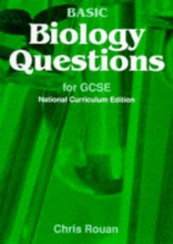 Basic Biology Questions for GCSE By C. Rouan