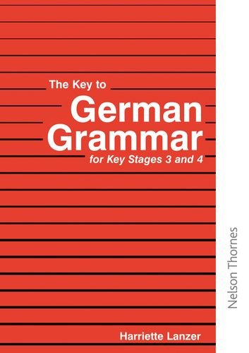 The Key to German Grammar for Key Stages 3 and 4 (Key to Grammar) by Harriette Lanzer