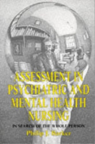 Assessment in Psychiatric and Mental Health Nursing: In Search of the Whole Person By Prof. Philip J. Barker