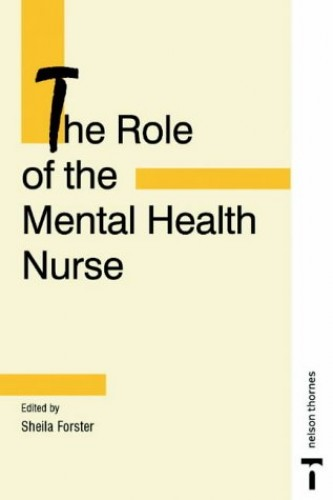 The Role of the Mental Health Nurse by Sheila Forster