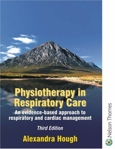 Physiotherapy in Respiratory Care Third Edition: A Problem-solving Approach By Francis Quinn