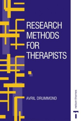 RESEARCH METHODS FOR THERAPISTS By Avril Drummond