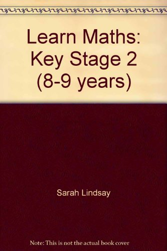 Learn Maths: Key Stage 2 (8-9 years) By Sarah Lindsay