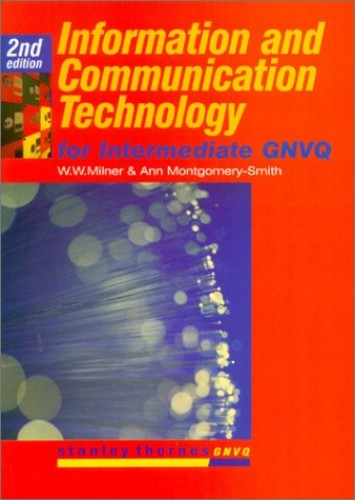 Information and Communication Technology Intermediate GNVQ By W.W. Milner