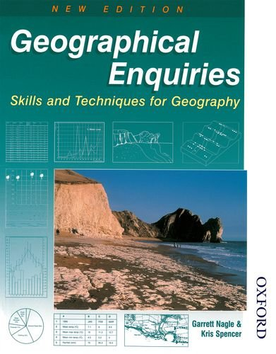 Geographical Enquiries - Skills and Techniques for Geography 2nd Edition By Garrett Nagle