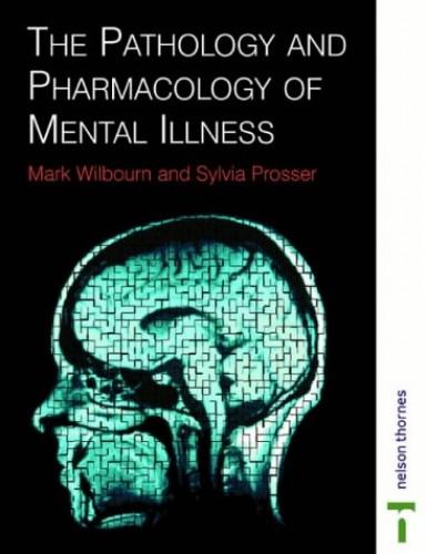 PATHOLOGY & PHARMACOLOGY MENTAL ILLNESS By Mark Wilbourn