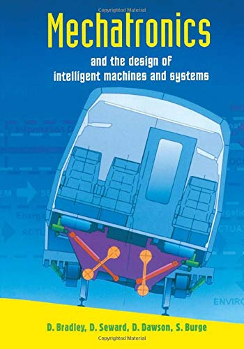 Mechatronics and the Design of Intelligent Machines and Systems By David Allan Bradley (University of Abertay Dundee, Scotland)