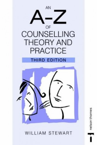 An A-Z of Counselling Theory and Practice By William Stewart