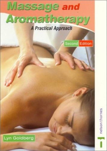 Massage and Aromatherapy: A Practical Approach By Lyn Goldberg