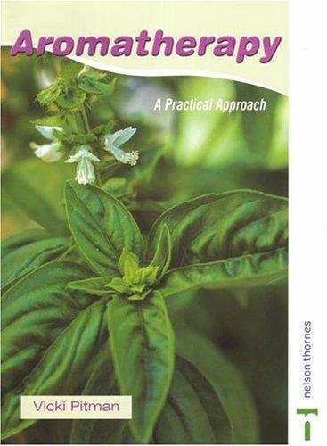 Aromatherapy: A Practical Approach by Vicki Pitman