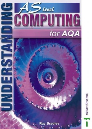 Understanding AS Level Computing for AQA by Ray Bradley