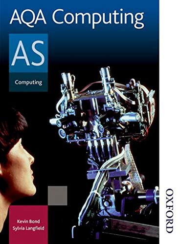 AQA Computing AS: AS : Exclusively Endorsed by AQA: Student's Book by Sylvia Langfield