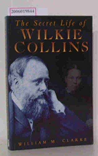 The Secret Life of Wilkie Collins By William M. Clarke