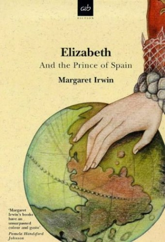 Elizabeth and the Prince of Spain (Elizabeth Trilogy 3) By Margaret Irwin