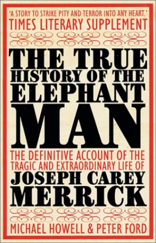 The True History of the Elephant Man By Michael Howell