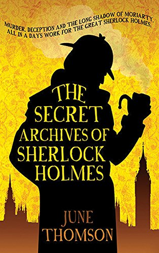 The Secret Archives of Sherlock Holmes by June Thomson